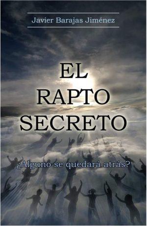 El Rapto, Secreto - Se examina esta doctrina a la luz de la biblia